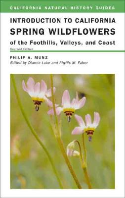 Introduction to California Spring Wildflowers of the Foothills, Valleys, and Coast By Munz, Philip A./ Lake, Dianne/ Faber, Phyllis M.